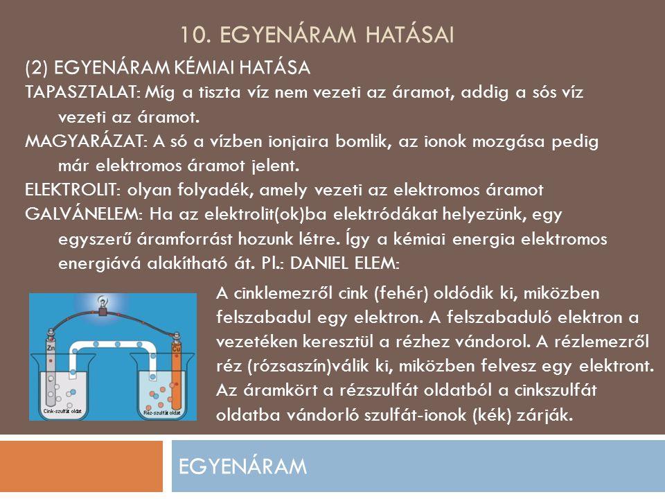 10. Egyenáram hatásai EGYENÁRAM (2) EGYENÁRAM KÉMIAI HATÁSA
