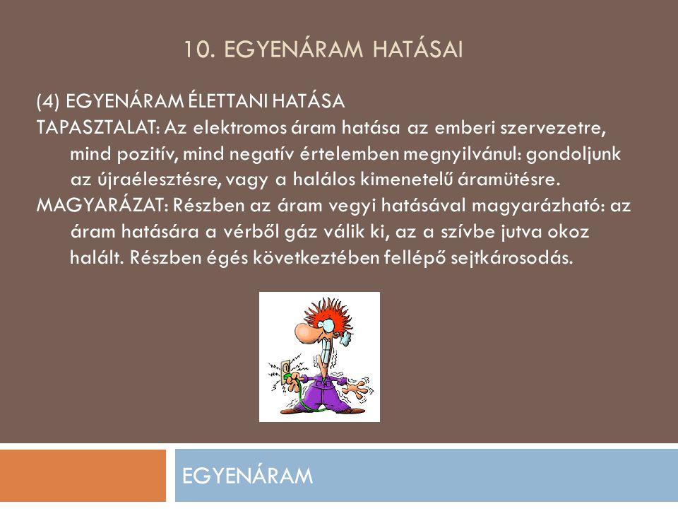 10. Egyenáram hatásai EGYENÁRAM (4) EGYENÁRAM ÉLETTANI HATÁSA