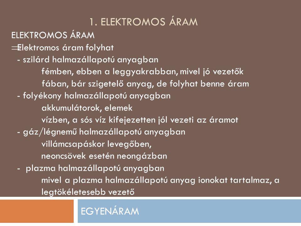 1. Elektromos áram EGYENÁRAM ELEKTROMOS ÁRAM Elektromos áram folyhat
