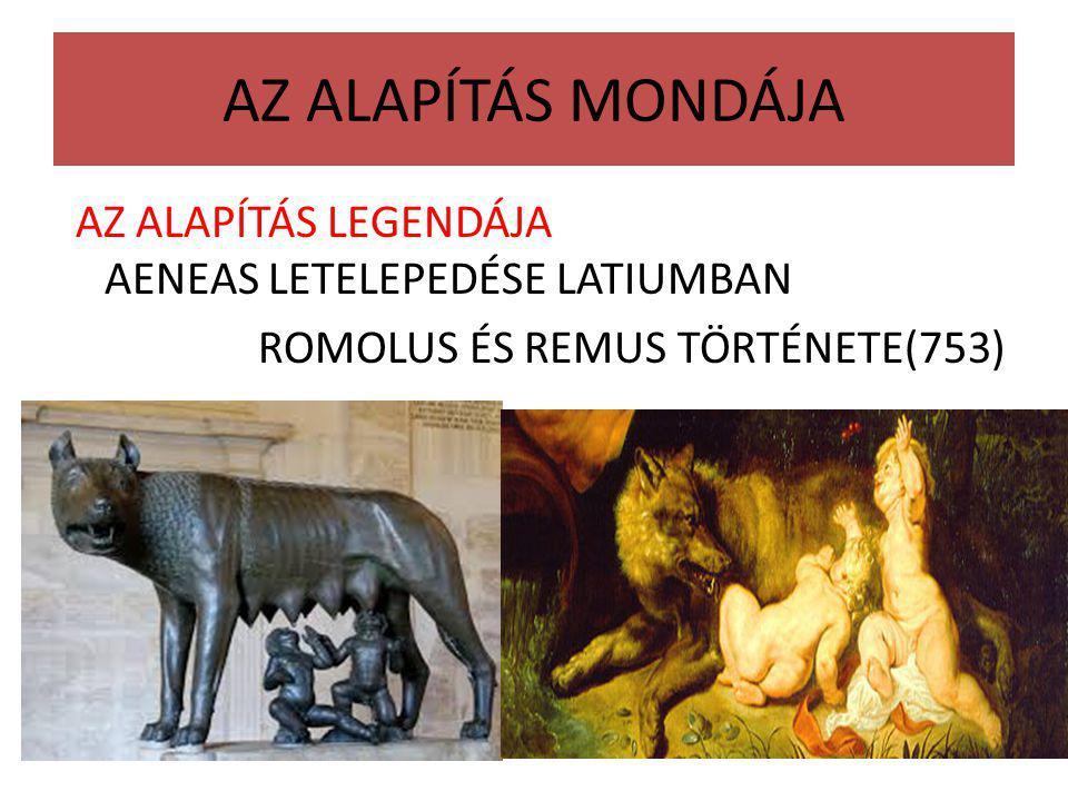 AZ ALAPÍTÁS MONDÁJA AZ ALAPÍTÁS LEGENDÁJA AENEAS LETELEPEDÉSE LATIUMBAN ROMOLUS ÉS REMUS TÖRTÉNETE(753)