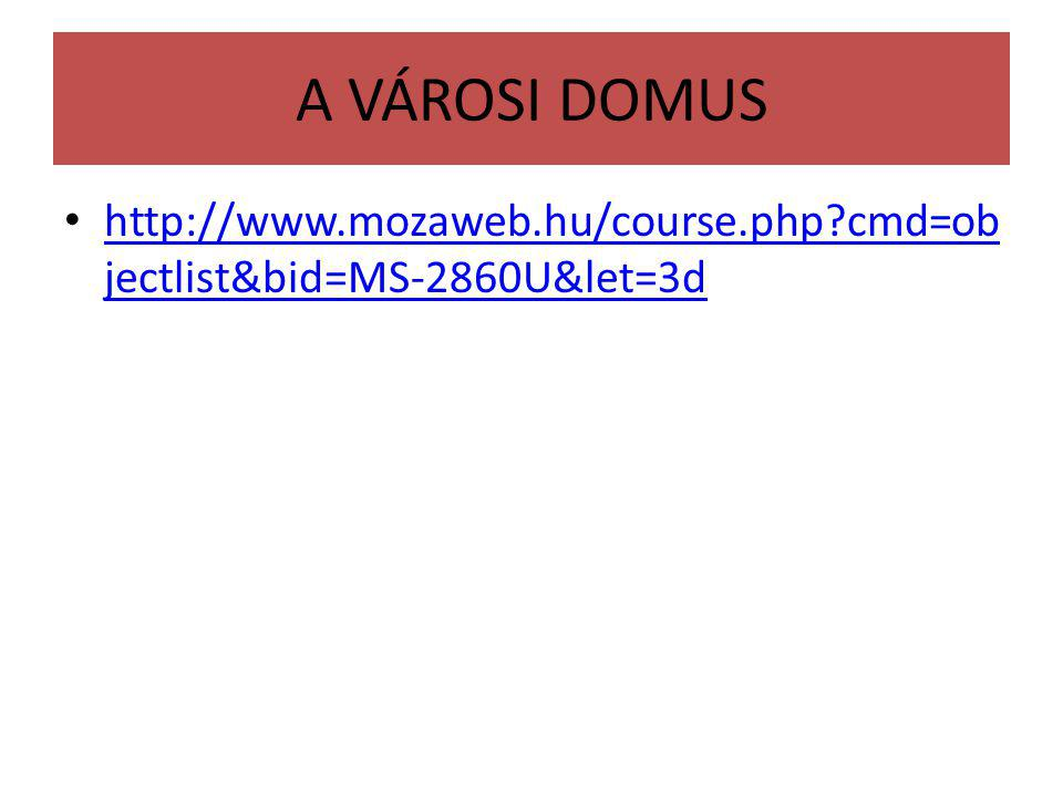 A VÁROSI DOMUS http://www.mozaweb.hu/course.php cmd=objectlist&bid=MS-2860U&let=3d