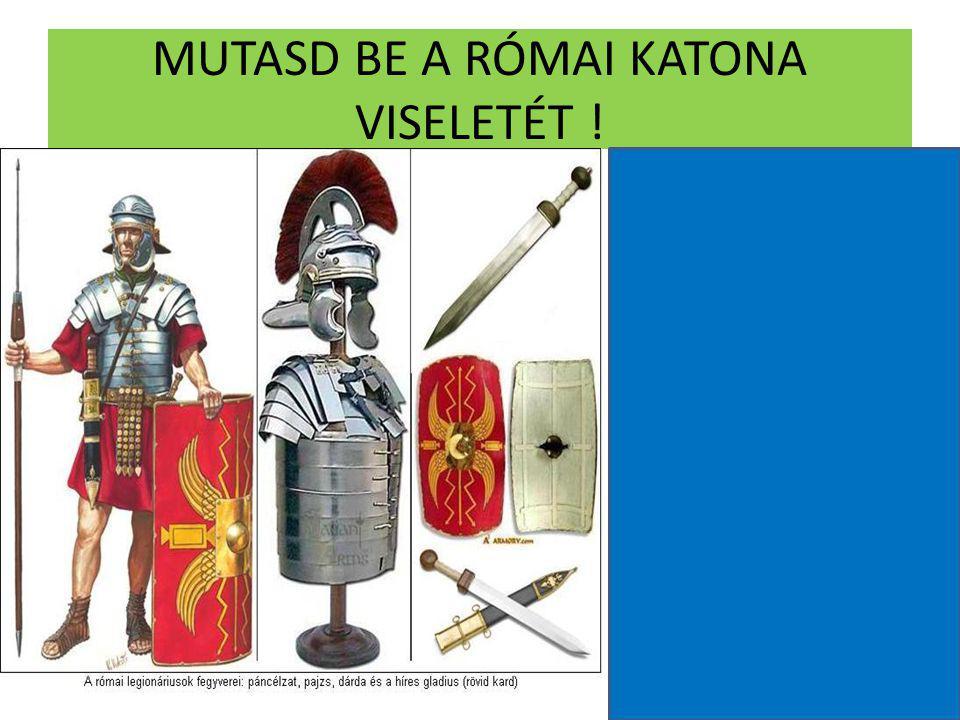 MUTASD BE A RÓMAI KATONA VISELETÉT !