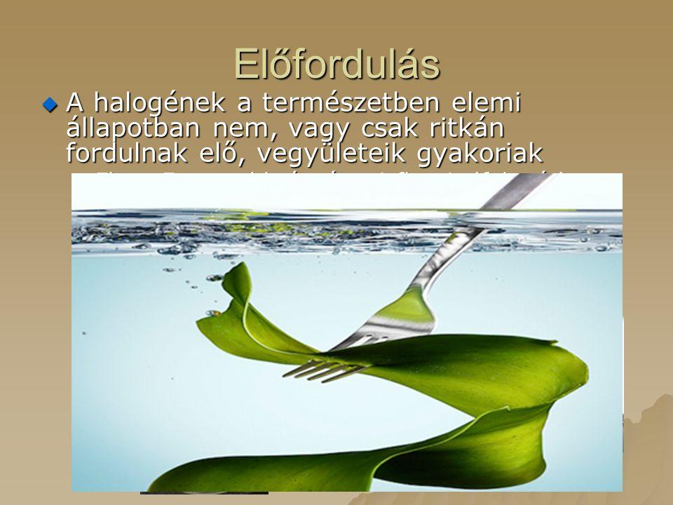 Előfordulás A halogének a természetben elemi állapotban nem, vagy csak ritkán fordulnak elő, vegyületeik gyakoriak.