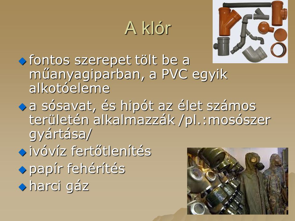 A klór fontos szerepet tölt be a műanyagiparban, a PVC egyik alkotóeleme.