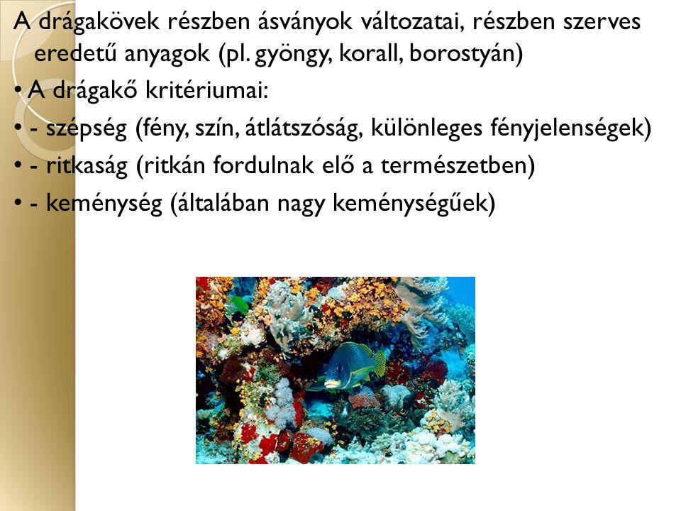 A drágakövek részben ásványok változatai, részben szerves eredetű anyagok (pl.