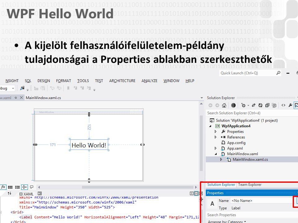 WPF Hello World A kijelölt felhasználóifelületelem-példány tulajdonságai a Properties ablakban szerkeszthetők.