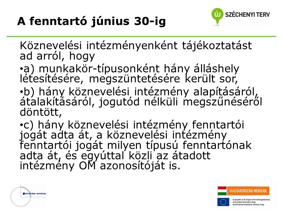 A fenntartó június 30-ig Köznevelési intézményenként tájékoztatást ad arról, hogy.