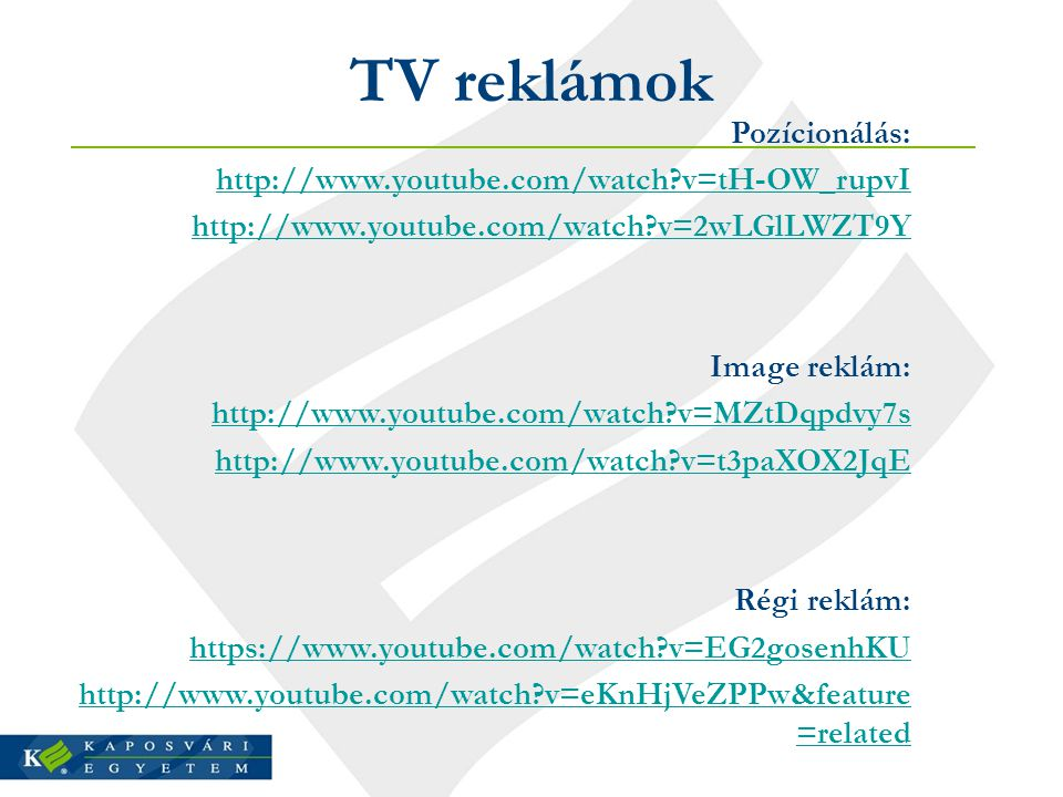 TV reklámok Pozícionálás: http://www.youtube.com/watch v=tH-OW_rupvI