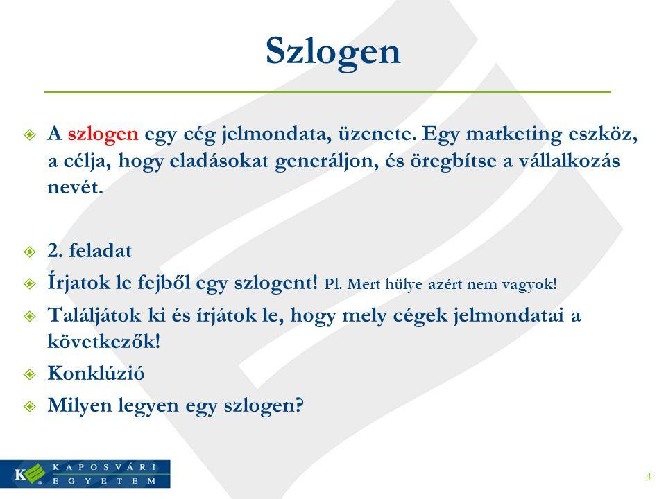 Szlogen A szlogen egy cég jelmondata, üzenete. Egy marketing eszköz, a célja, hogy eladásokat generáljon, és öregbítse a vállalkozás nevét.