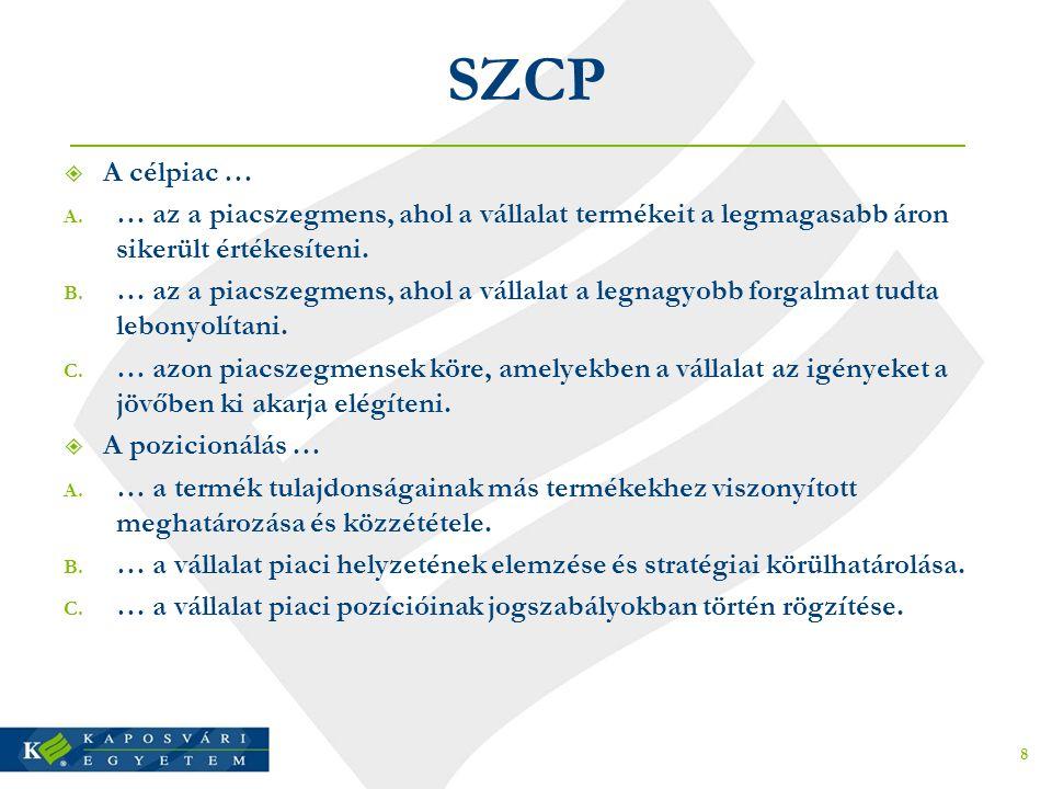 SZCP A célpiac … … az a piacszegmens, ahol a vállalat termékeit a legmagasabb áron sikerült értékesíteni.