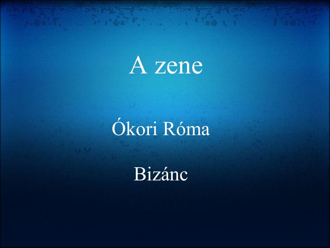 A zene Ókori Róma Bizánc