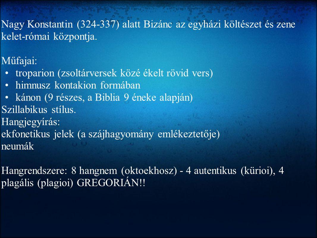 Nagy Konstantin (324-337) alatt Bizánc az egyházi költészet és zene kelet-római központja. Műfajai: