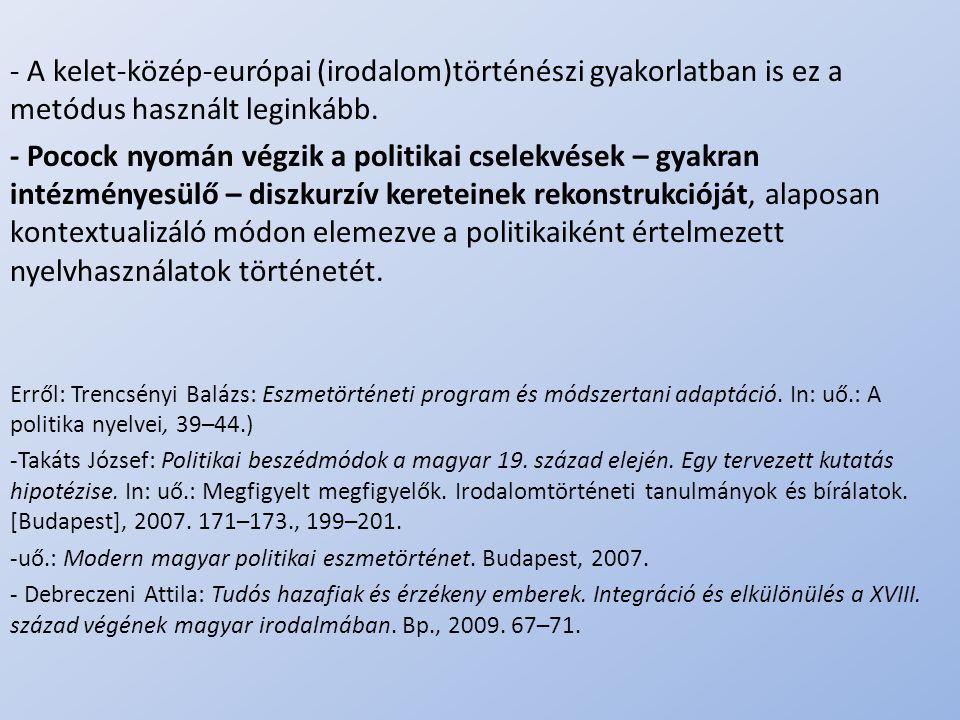 - A kelet-közép-európai (irodalom)történészi gyakorlatban is ez a metódus használt leginkább.