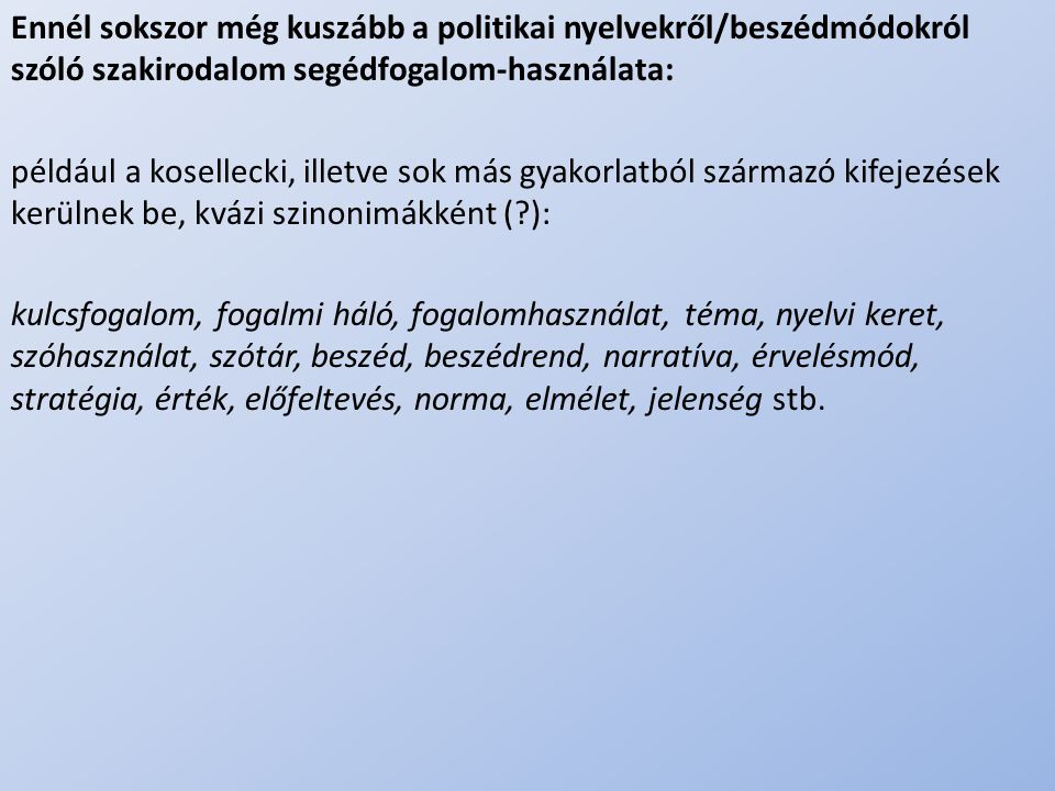 Ennél sokszor még kuszább a politikai nyelvekről/beszédmódokról szóló szakirodalom segédfogalom-használata: