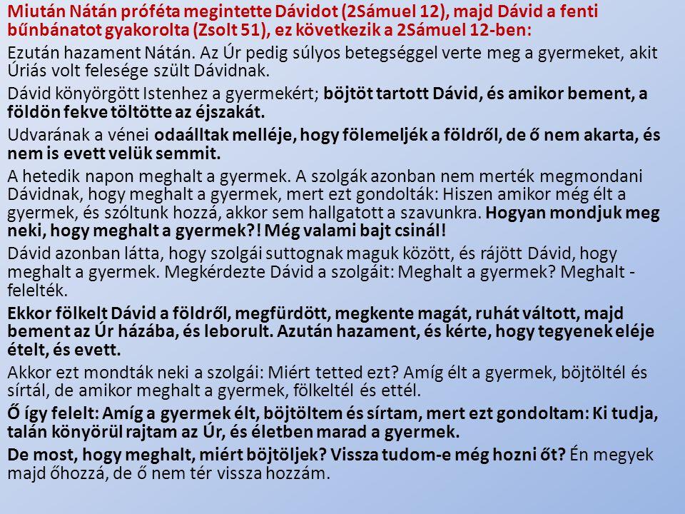 Miután Nátán próféta megintette Dávidot (2Sámuel 12), majd Dávid a fenti bűnbánatot gyakorolta (Zsolt 51), ez következik a 2Sámuel 12-ben: