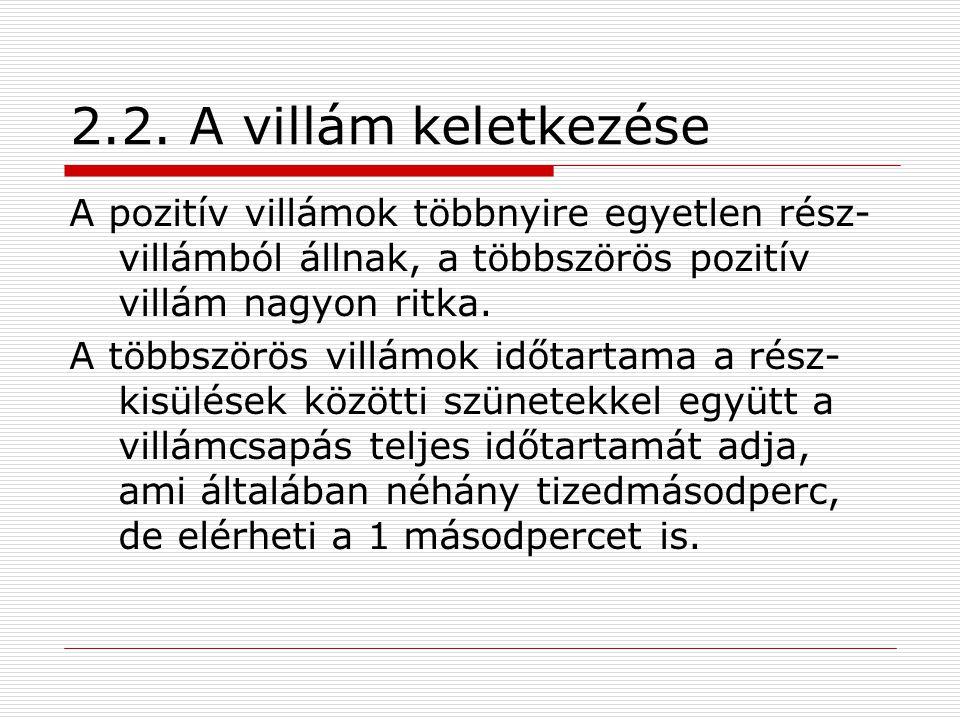 2.2. A villám keletkezése A pozitív villámok többnyire egyetlen rész-villámból állnak, a többszörös pozitív villám nagyon ritka.