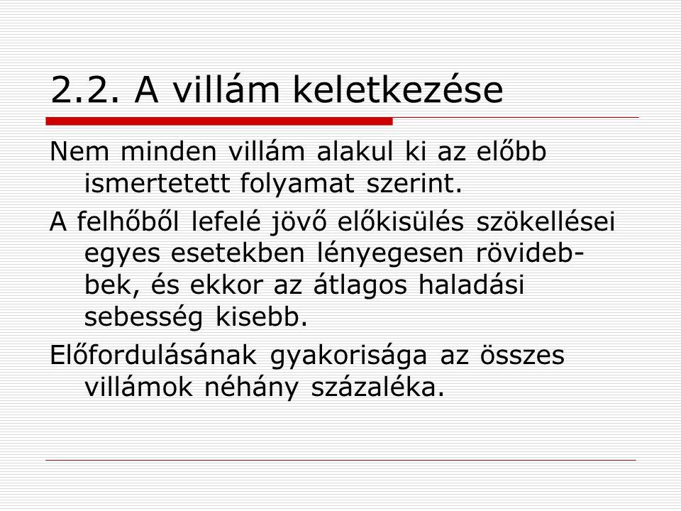 2.2. A villám keletkezése Nem minden villám alakul ki az előbb ismertetett folyamat szerint.
