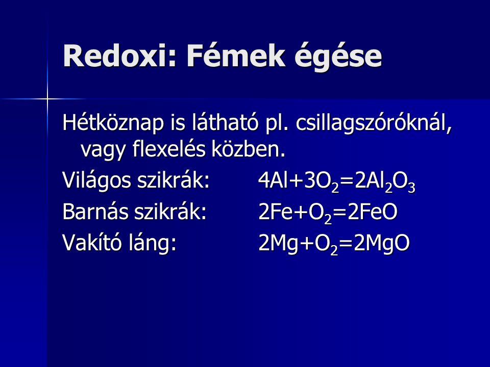 Redoxi: Fémek égése Hétköznap is látható pl. csillagszóróknál, vagy flexelés közben. Világos szikrák: 4Al+3O2=2Al2O3.