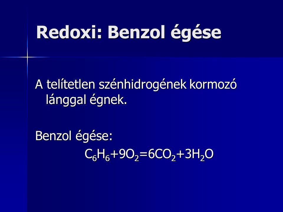 Redoxi: Benzol égése A telítetlen szénhidrogének kormozó lánggal égnek.