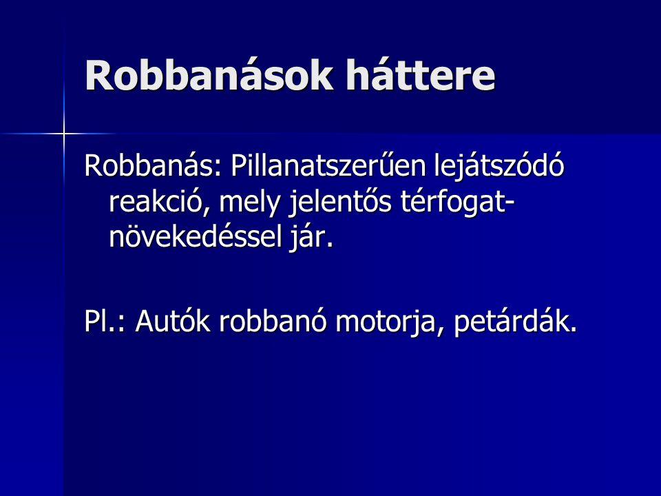 Robbanások háttere Robbanás: Pillanatszerűen lejátszódó reakció, mely jelentős térfogat-növekedéssel jár.