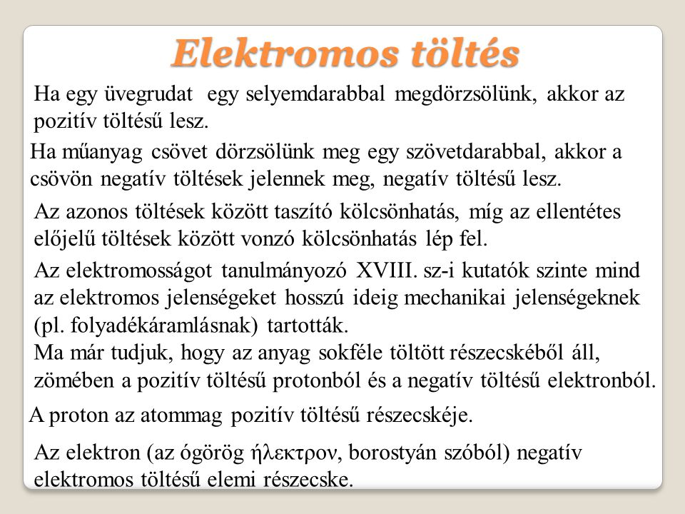 Elektromos töltés Ha egy üvegrudat egy selyemdarabbal megdörzsölünk, akkor az pozitív töltésű lesz.