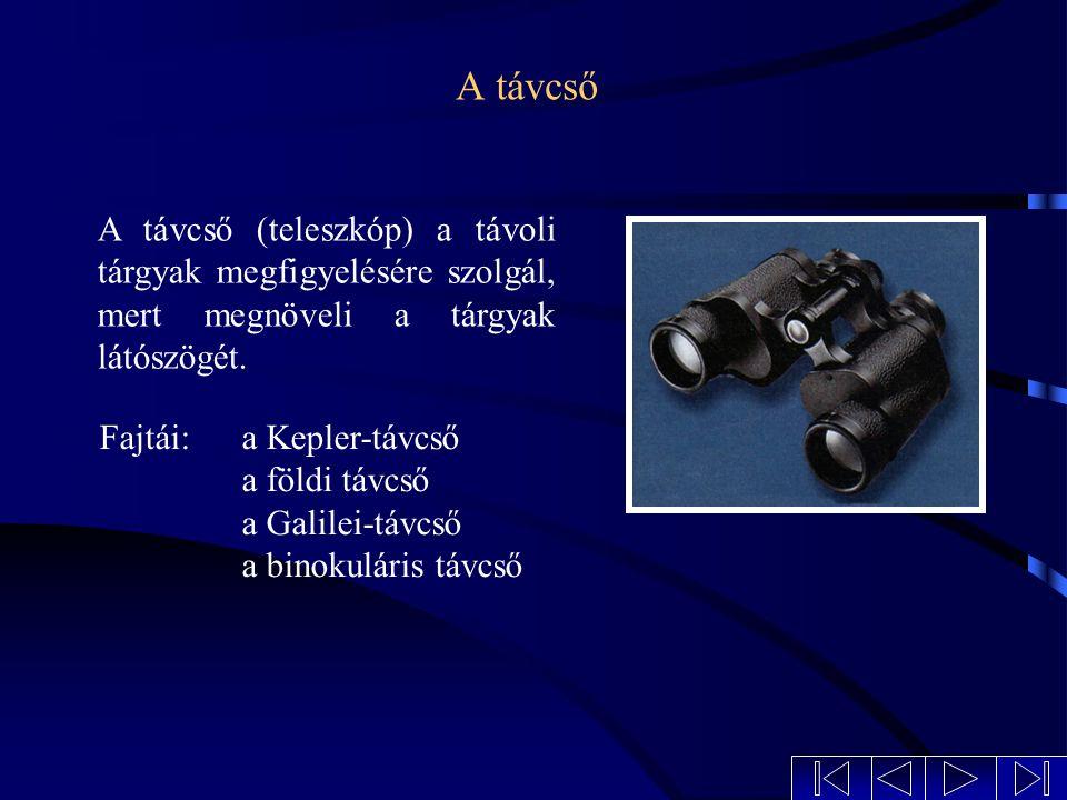 A távcső A távcső (teleszkóp) a távoli tárgyak megfigyelésére szolgál, mert megnöveli a tárgyak látószögét.