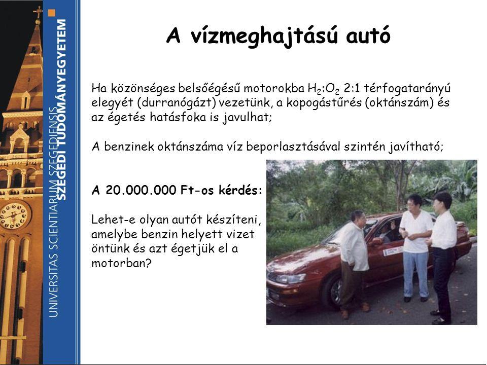 A vízmeghajtású autó Ha közönséges belsőégésű motorokba H2:O2 2:1 térfogatarányú. elegyét (durranógázt) vezetünk, a kopogástűrés (oktánszám) és.