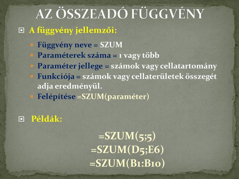 AZ ÖSSZEADÓ FÜGGVÉNY =SZUM(5;5) =SZUM(D5;E6) =SZUM(B1:B10)
