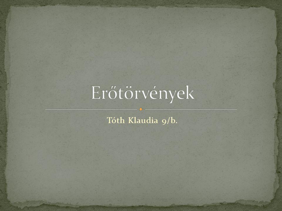 Erőtörvények Tóth Klaudia 9/b.