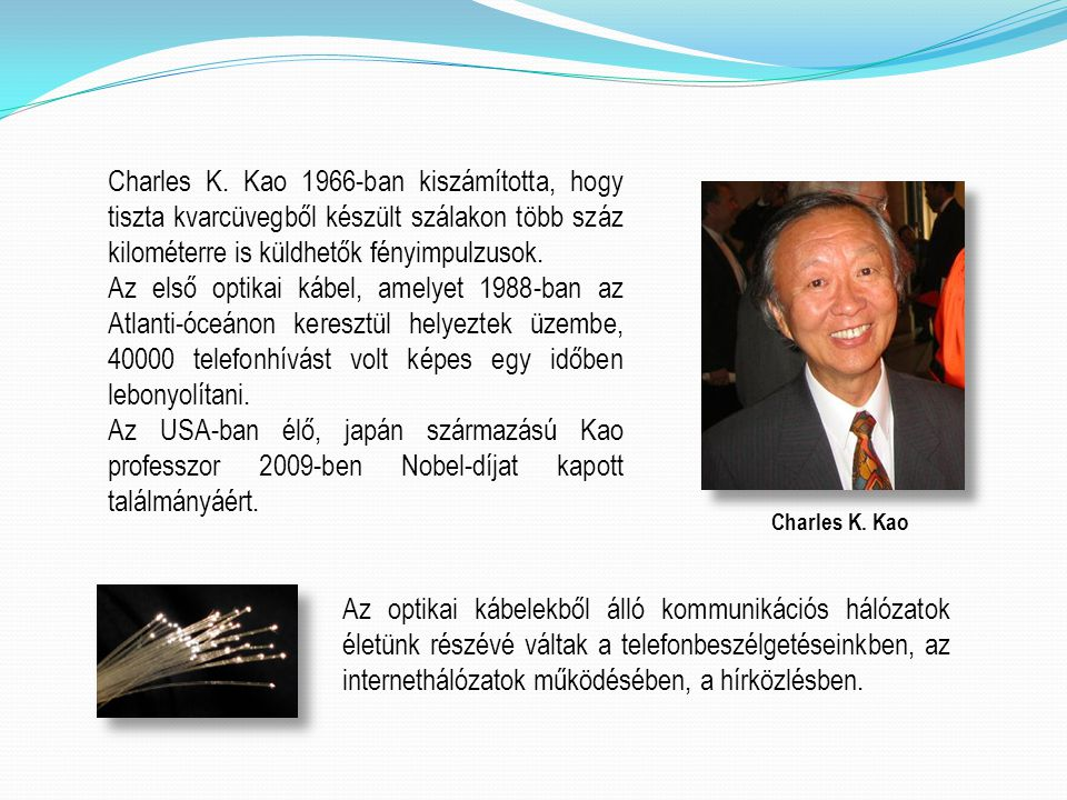 Charles K. Kao 1966-ban kiszámította, hogy tiszta kvarcüvegből készült szálakon több száz kilométerre is küldhetők fényimpulzusok.