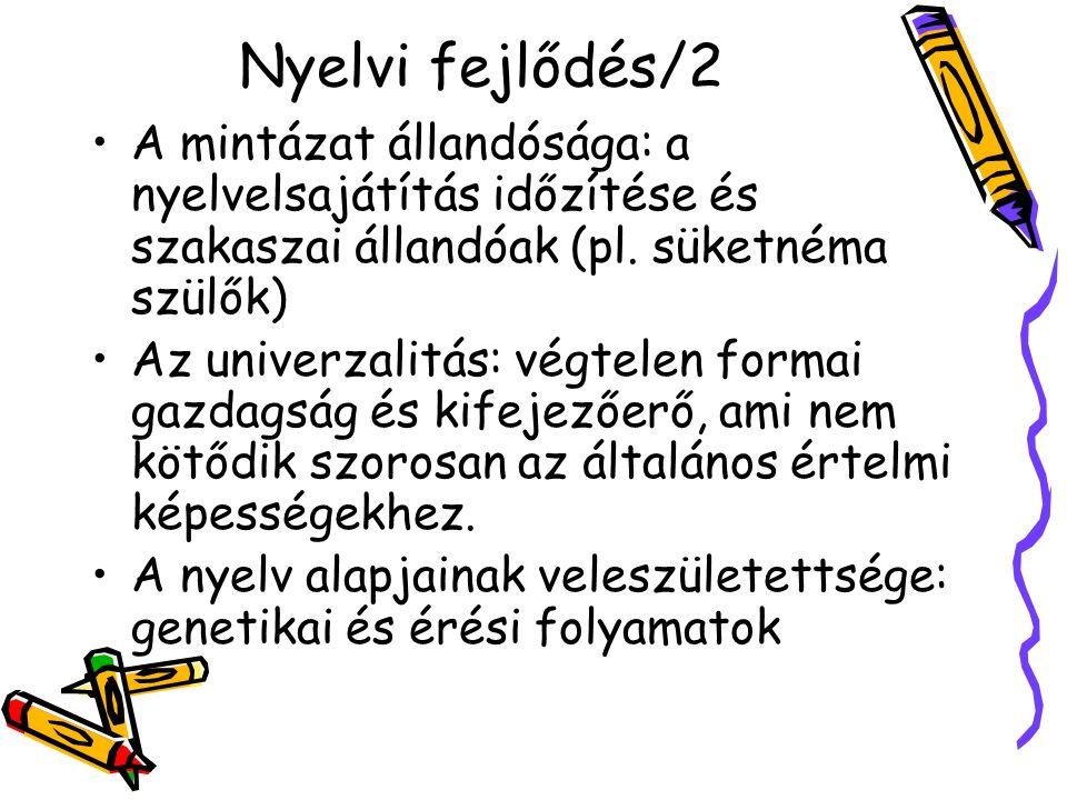 Nyelvi fejlődés/2 A mintázat állandósága: a nyelvelsajátítás időzítése és szakaszai állandóak (pl. süketnéma szülők)