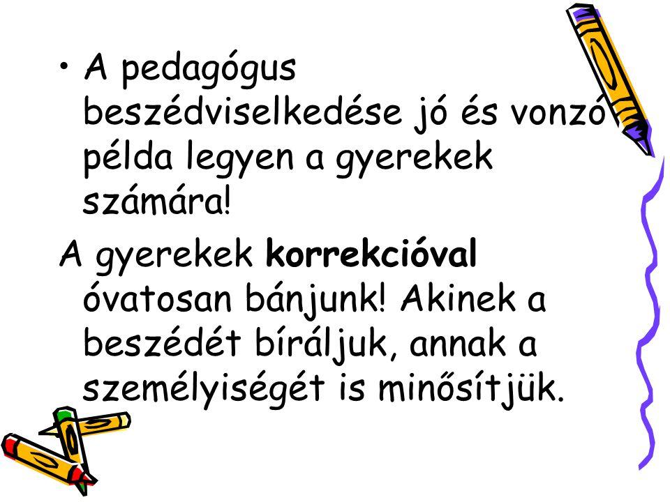 A pedagógus beszédviselkedése jó és vonzó példa legyen a gyerekek számára!