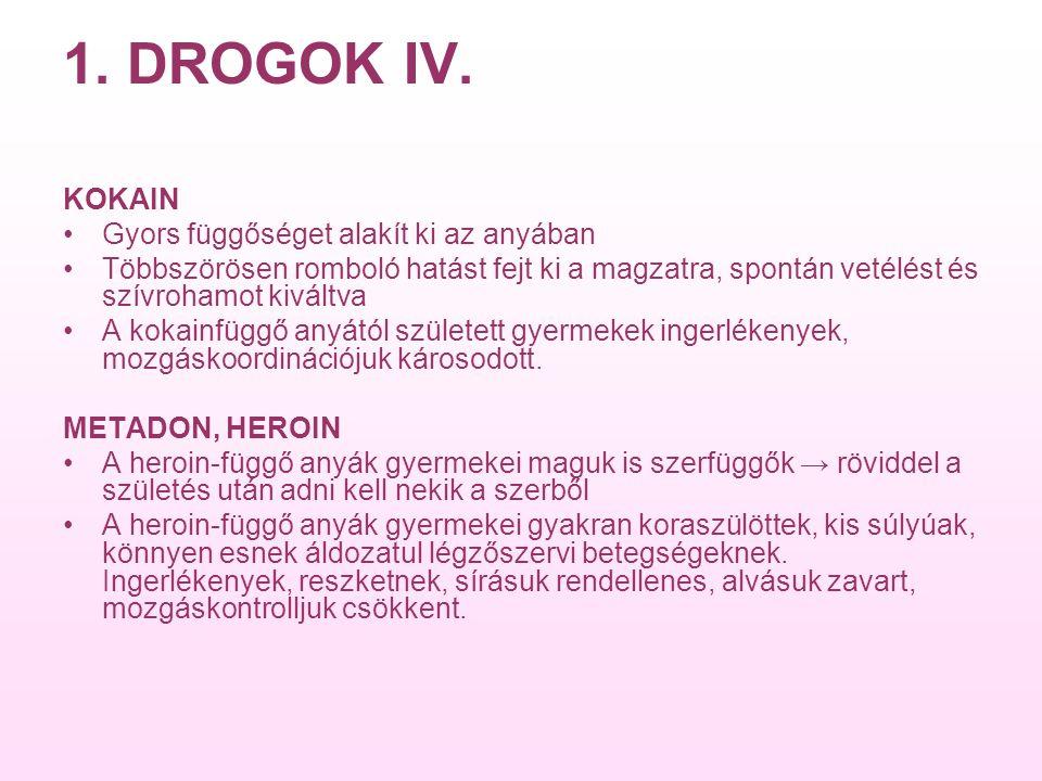 1. DROGOK IV. KOKAIN Gyors függőséget alakít ki az anyában