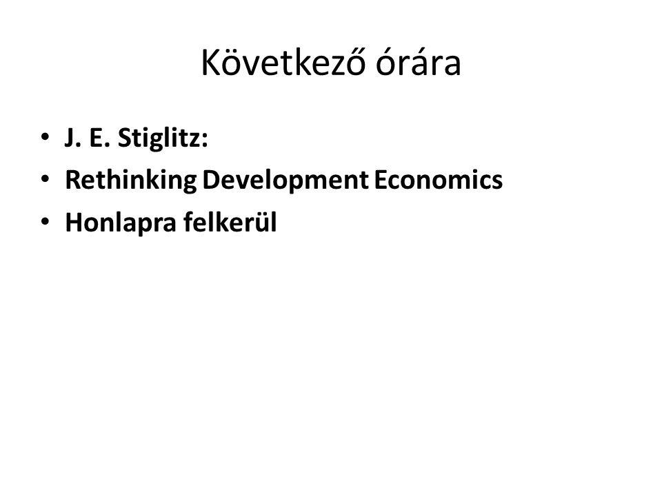 Következő órára J. E. Stiglitz: Rethinking Development Economics