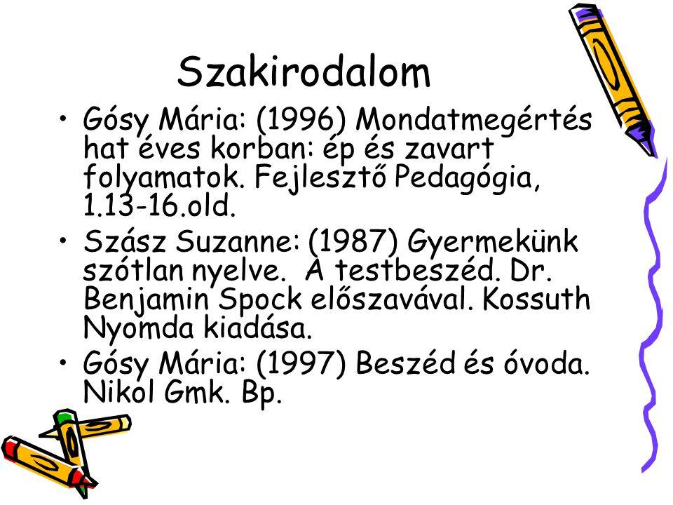Szakirodalom Gósy Mária: (1996) Mondatmegértés hat éves korban: ép és zavart folyamatok. Fejlesztő Pedagógia, 1.13-16.old.