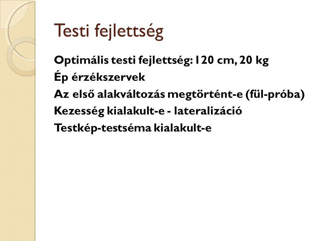 Testi fejlettség Optimális testi fejlettség: 120 cm, 20 kg