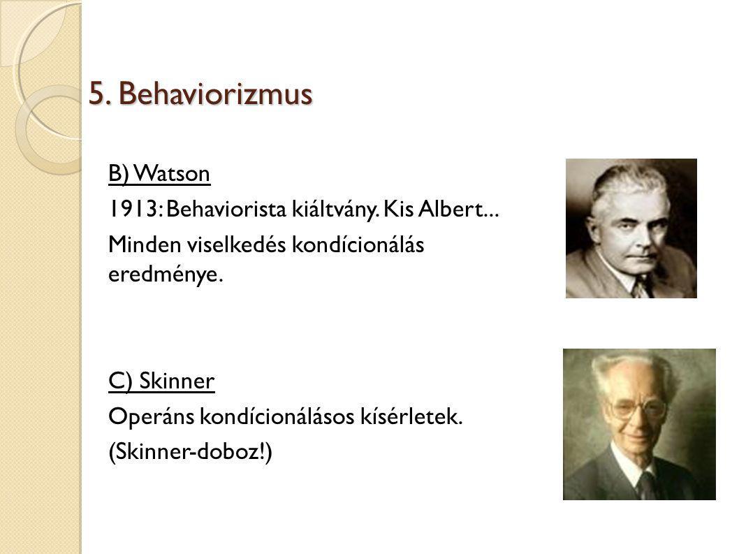 5. Behaviorizmus B) Watson 1913: Behaviorista kiáltvány. Kis Albert...