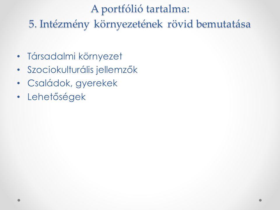 A portfólió tartalma: 5. Intézmény környezetének rövid bemutatása