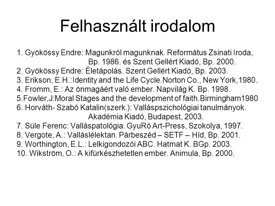 Felhasznált irodalom 1. Gyökössy Endre: Magunkról magunknak. Református Zsinati Iroda, Bp. 1986. és Szent Gellért Kiadó, Bp. 2000.