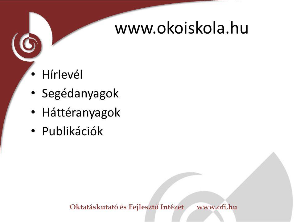 www.okoiskola.hu Hírlevél Segédanyagok Háttéranyagok Publikációk