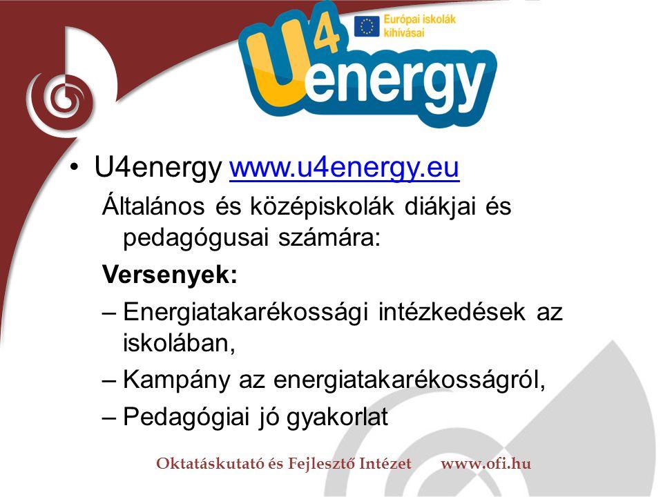 U4energy www.u4energy.eu Általános és középiskolák diákjai és pedagógusai számára: Versenyek: Energiatakarékossági intézkedések az iskolában,