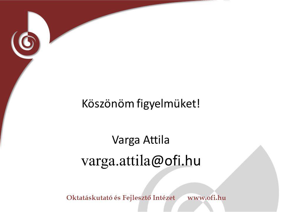 Köszönöm figyelmüket! Varga Attila varga.attila@ofi.hu