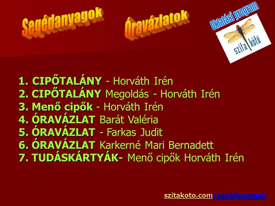 Segédanyagok Óravázlatok Oktatási program 1. CIPŐTALÁNY - Horváth Irén