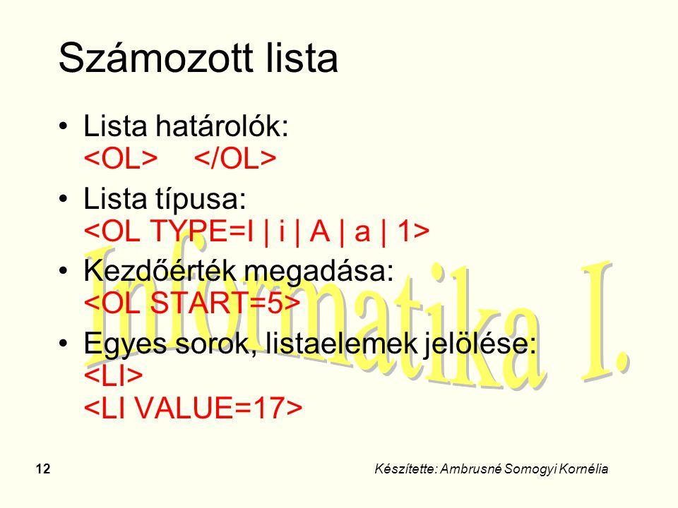 Számozott lista Lista határolók: <OL> </OL>