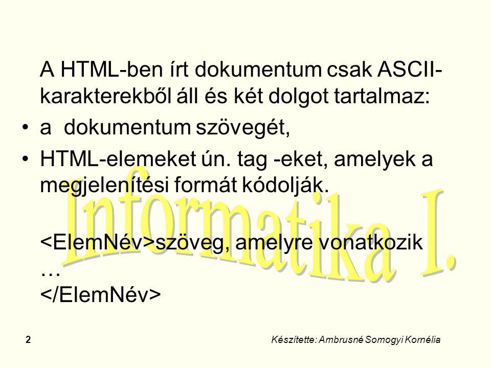 HTML-elemeket ún. tag -eket, amelyek a megjelenítési formát kódolják.