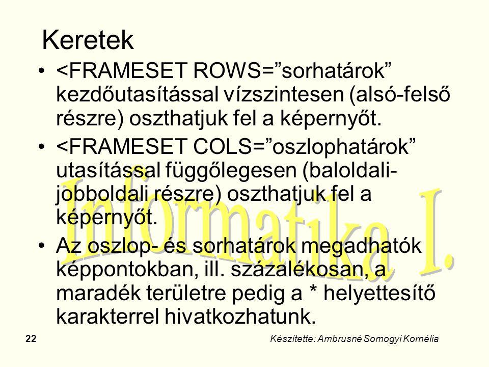 Keretek <FRAMESET ROWS= sorhatárok kezdőutasítással vízszintesen (alsó-felső részre) oszthatjuk fel a képernyőt.