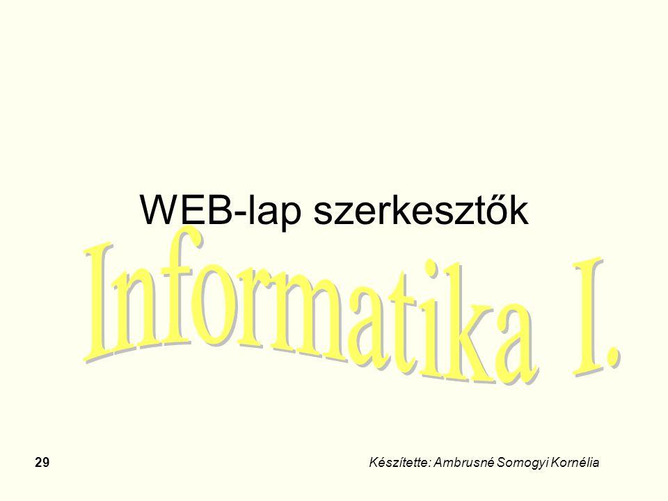 WEB-lap szerkesztők Készítette: Ambrusné Somogyi Kornélia