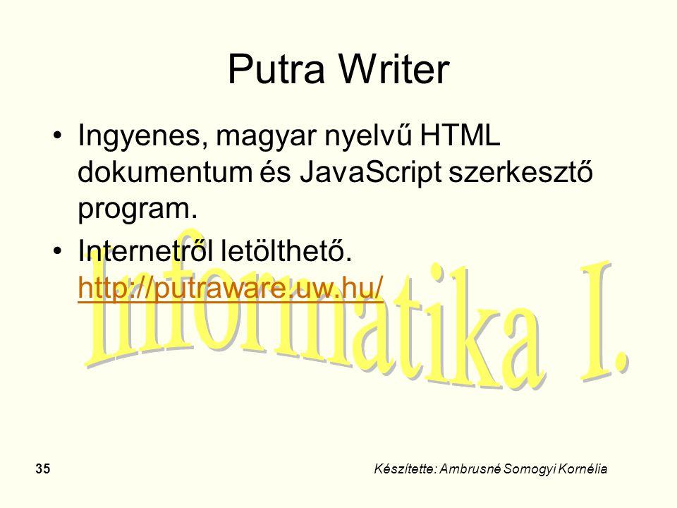 Putra Writer Ingyenes, magyar nyelvű HTML dokumentum és JavaScript szerkesztő program. Internetről letölthető. http://putraware.uw.hu/