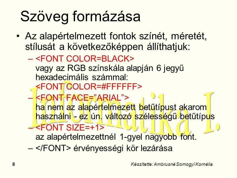 Szöveg formázása Az alapértelmezett fontok színét, méretét, stílusát a következőképpen állíthatjuk:
