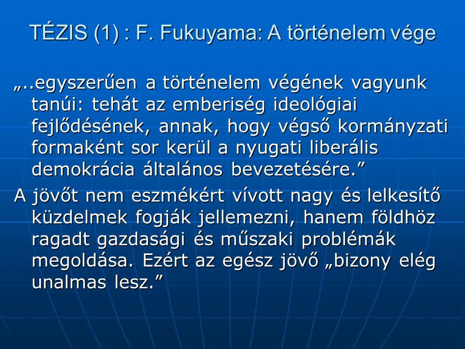 TÉZIS (1) : F. Fukuyama: A történelem vége